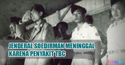 Penyebab Jenderal Soedirman Meninggal, Ini 7 Fakta tentang TBC yang Wajib Diketahui